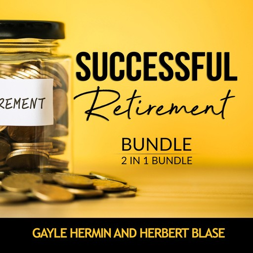 Successful Retirement Bundle, 2 in 1 Bundle: Retirement Guide and Invest for Retirement, Gayle Hermin, and Herbert Blase