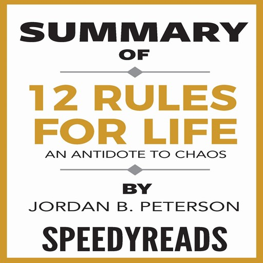 Summary of 12 Rules for Life: An Antidote to Chaos by Jordan B. Peterson - Finish Entire Book in 15 Minutes, SpeedyReads