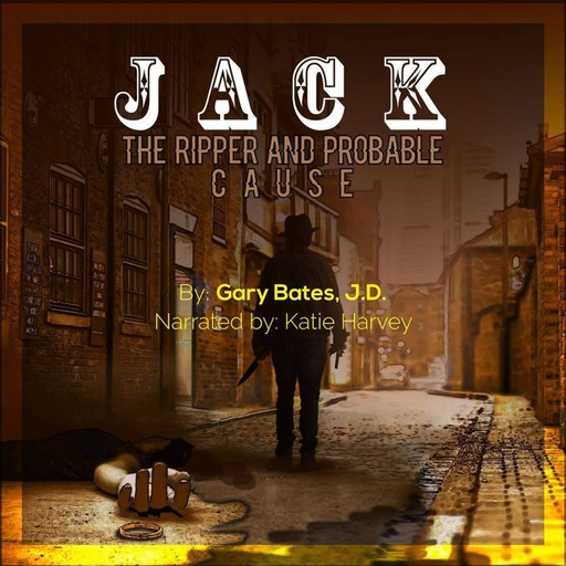 Jack the Ripper and Probable Cause, J.D., Gary Bates