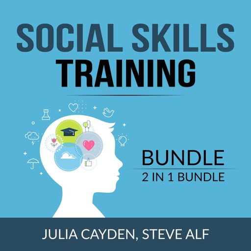 Social Skills Training Bundle, 2 in 1 Bundle: Improving Your Social & People Skills and The Science of Making Friends, Julia Cayden, and Steve Alf