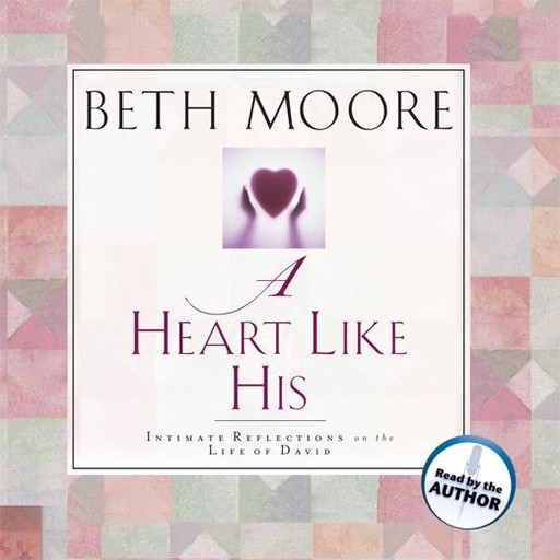 A Heart Like His, Beth Moore