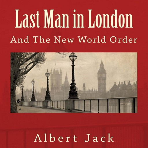 Last Man in London: And The New World Order, Albert Jack