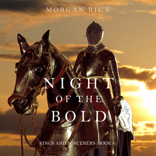 Night of the Bold (Kings and Sorcerers. Book 6), Morgan Rice