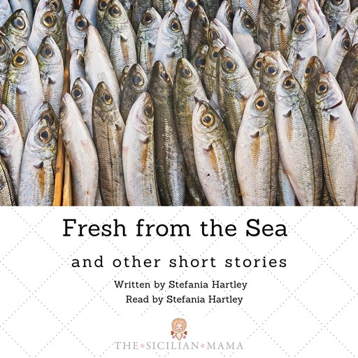 Fresh from the Sea and Other Short Stories, Stefania Hartley