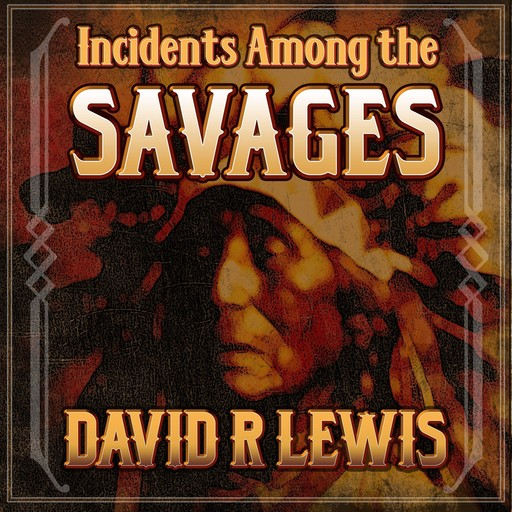 Incidents Among the Savages, David Lewis