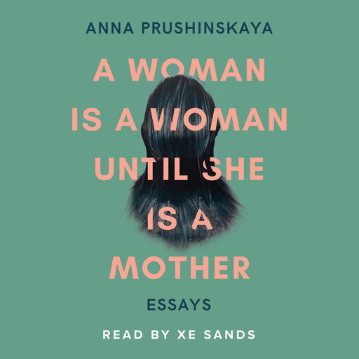 A Woman Is A Woman Until She Is A Mother, Anna Prushinskaya