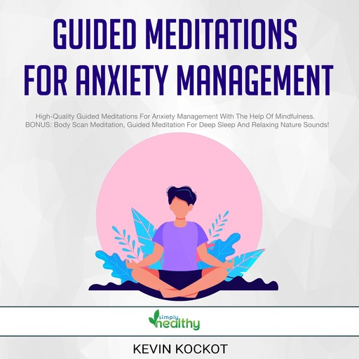 Guided Meditations For Anxiety Management, Kevin Kockot