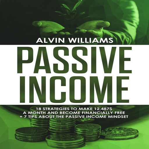 Passive Income: 18 Strategies to Make 12,487$ a Month and Become Financially Free (Investing, Stock Investing, Passive Income, Stock Market, Trading), Alvin Williams