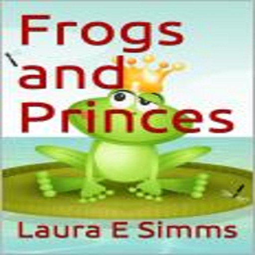 Frogs and Princes, Laura E Simms