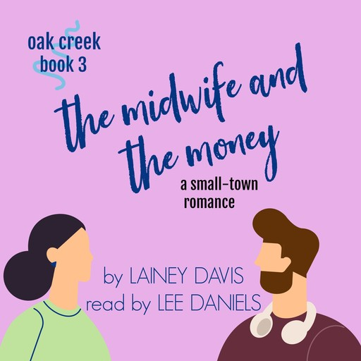 The Midwife and the Money (Oak Creek Book 3), Lainey Davis