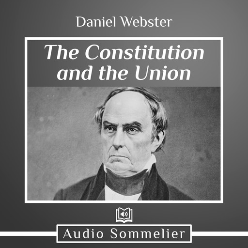 The Constitution and the Union, Daniel Webster