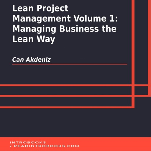 Lean Project Management Volume 1: Managing Business the Lean Way, Can Akdeniz