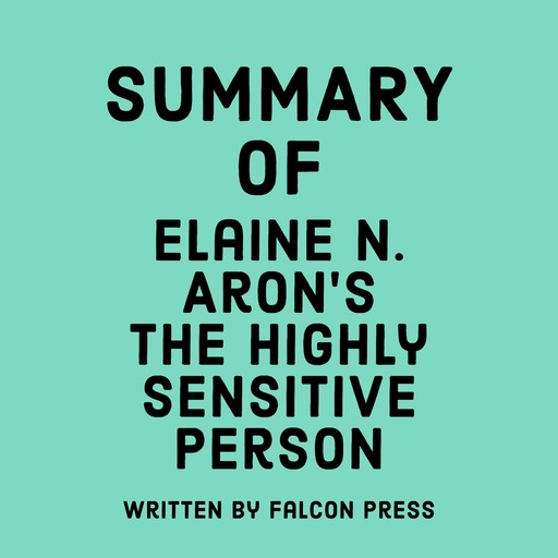 Summary of Elaine N. Aron's The Highly Sensitive Person, Falcon Press