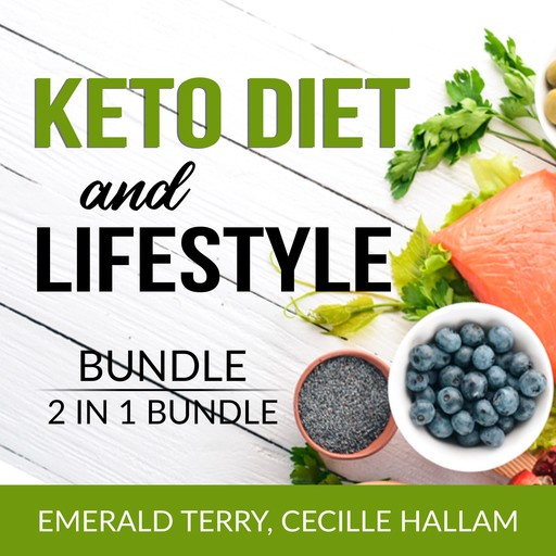 Keto Diet and Lifestyle Bundle, 2 in 1 Bundle: Ketogenic Eating and Clean Keto Lifestyle, Emerald Terry, and Cecille Hallam