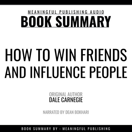 Summary: How to Win Friends and Influence People by Dale Carnegie, Meaningful Publishing