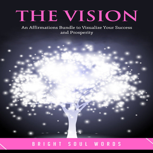 The Vision: An Affirmations Bundle to Visualize Your Success and Prosperity, Bright Soul Words