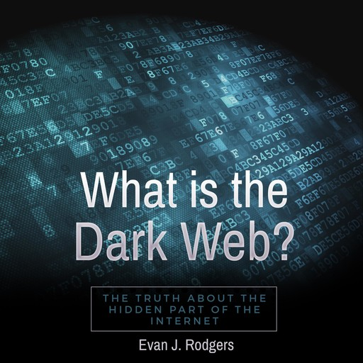 What is the Dark Web?, Evan J. Rodgers