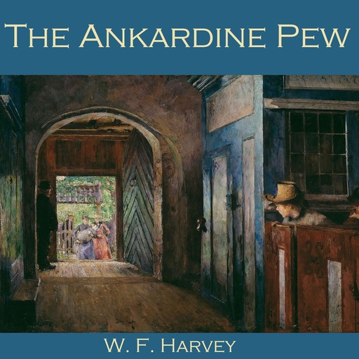 The Ankardine Pew, W.f. harvey