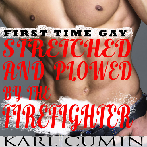 Stretched and Plowed by the Firefighter : First Time Gay, Karl Cumin
