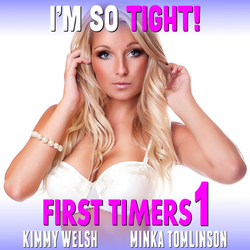 I'm So Tight! : First Timers 1 (Rough Sex First Time Erotica), Kimmy Welsh