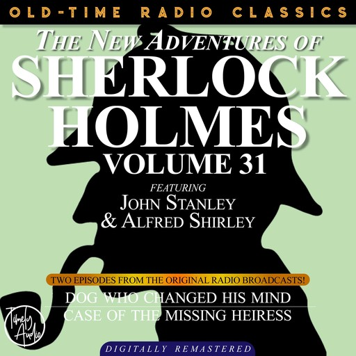 THE NEW ADVENTURES OF SHERLOCK HOLMES, VOLUME 31; EPISODE 1: THE DOG WHO CHANGED HIS MIND EPISODE 2: THE CASE OF THE MISSING HEIRESS, Edith Meiser
