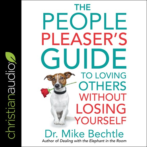 The People Pleaser's Guide to Loving Others Without Losing Yourself, Mike Bechtle