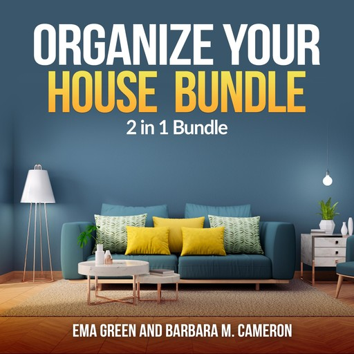 Organize Your House Bundle: 2 in 1 Bundle, How To Clean and Organize Your House, Eco Friendly, Barbara M Cameron, Ema Green