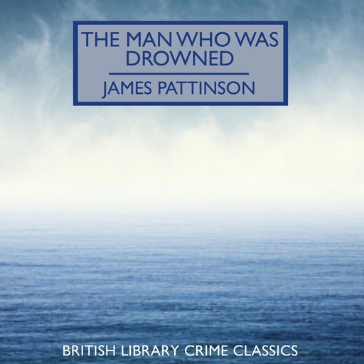 The Man Who Was Drowned, James Pattinson