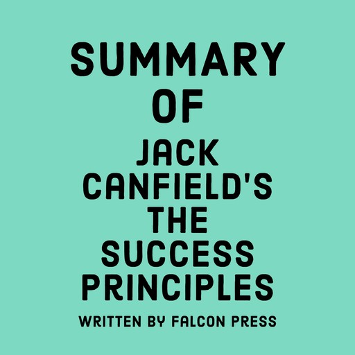 Summary of Jack Canfield's The Success Principles, Falcon Press