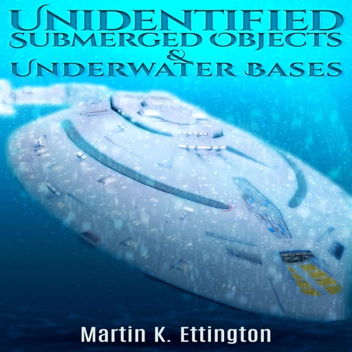 Unidentified Submerged Objects and Underwater Bases, Martin K. Ettington