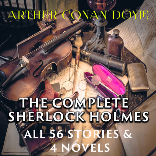 The Complete Sherlock Holmes All 56 Stories & 4 Novels, Arthur Conan Doyle