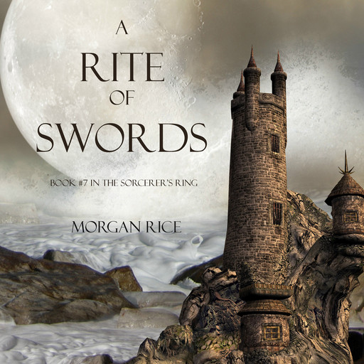 A Rite of Swords (Book #7 in the Sorcerer's Ring), Morgan Rice