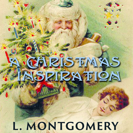 A Christmas Inspiration, Lucy Maud Montgomery