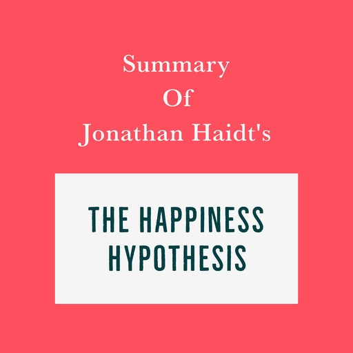 Summary of Jonathan Haidt's The Happiness Hypothesis, Swift Reads