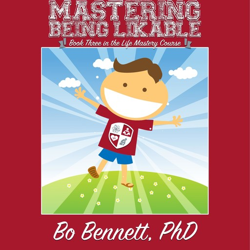 Mastering Being Likable: Book Three in the Life Mastery Course, Bo Bennett