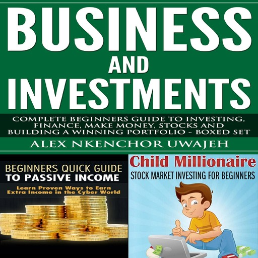 Business and Investments: Complete Beginners Guide to Investing, Finance, Make Money, Stocks and Building a Winning Portfolio - Boxed Set, Alex Nkenchor Uwajeh