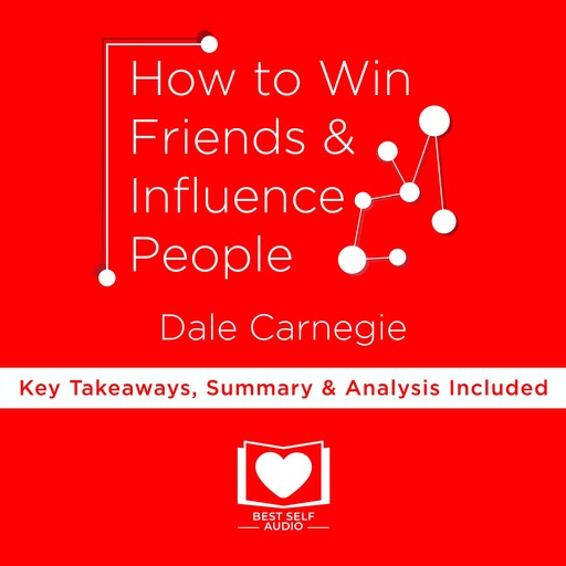 Summary: How to Win Friends and Influence People by Dale Carnegie, William Beckett