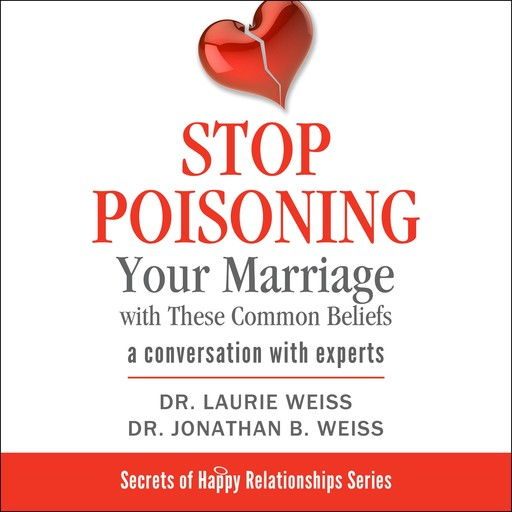 Stop Poisoning Your Marriage with These Common Beliefs, Laurie, Laurie Weiss, Jonathan B. Weiss