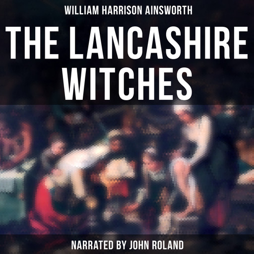 The Lancashire Witches, William Harrison Ainsworth