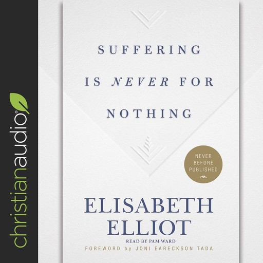Suffering Is Never for Nothing, Elisabeth Elliot