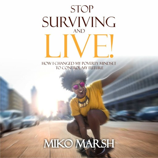 Stop Surviving and LIVE!, Miko Marsh
