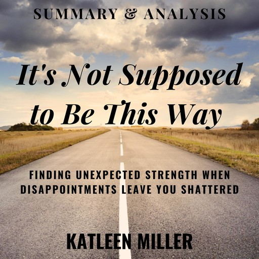 Summary & Analysis: It's Not Supposed to Be This Way, Katleen Miller