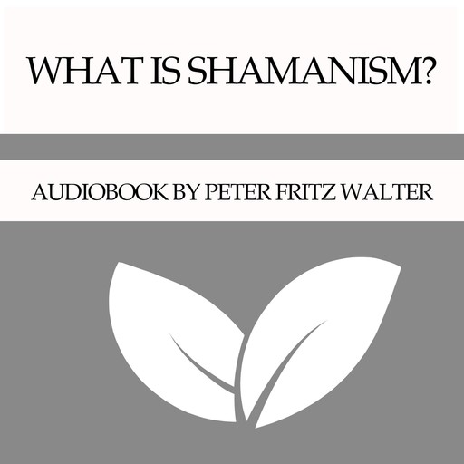 What is Shamanism?, Peter Fritz Walter