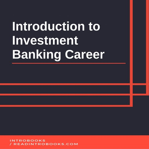 Introduction to Investment Banking Career, IntroBooks