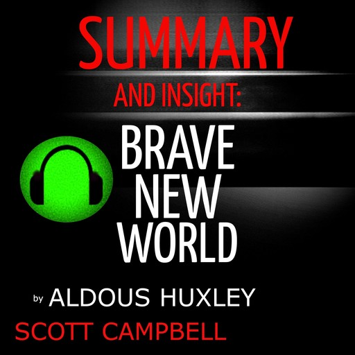 Summary and Insight: Brave New World by Aldous Huxley, Scott Campbell