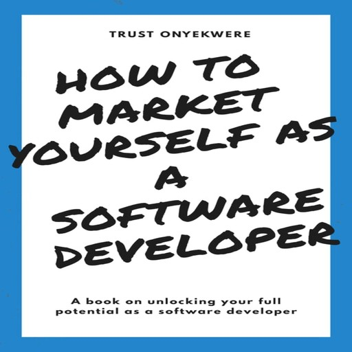 How to market yourself as a software developer, Trust Onyekwere