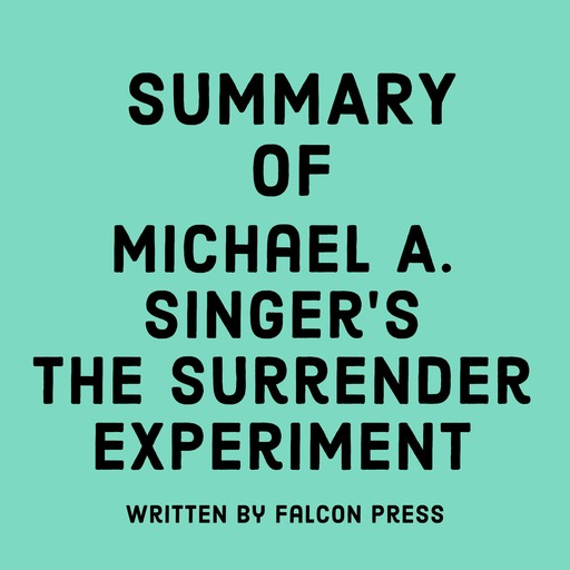 Summary of Michael A. Singer's The Surrender Experiment, Falcon Press