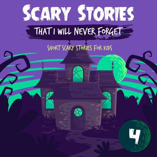 Scary Stories That I Will Never Forget: Short Scary Stories for Kids - Book 4, Ken T Seth
