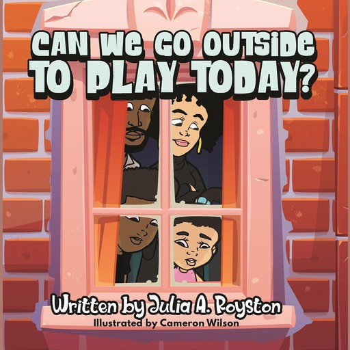 Can We Go Outside to Play Today, Julia A. Royston