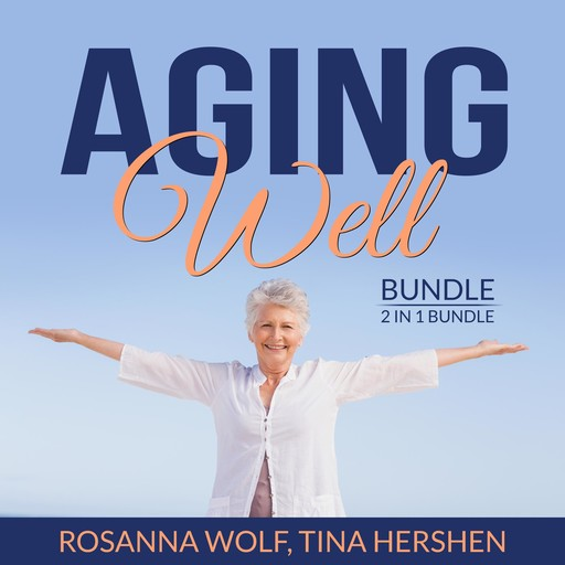 Aging Well Bundle, 2 in 1 Bundle: The Art of Healthy Aging, Aging Matters, Rosanna Wolf, and Tina Hershen